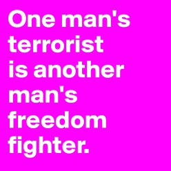 One-man-s-terrorist-is-another-man-s-freedom-fight